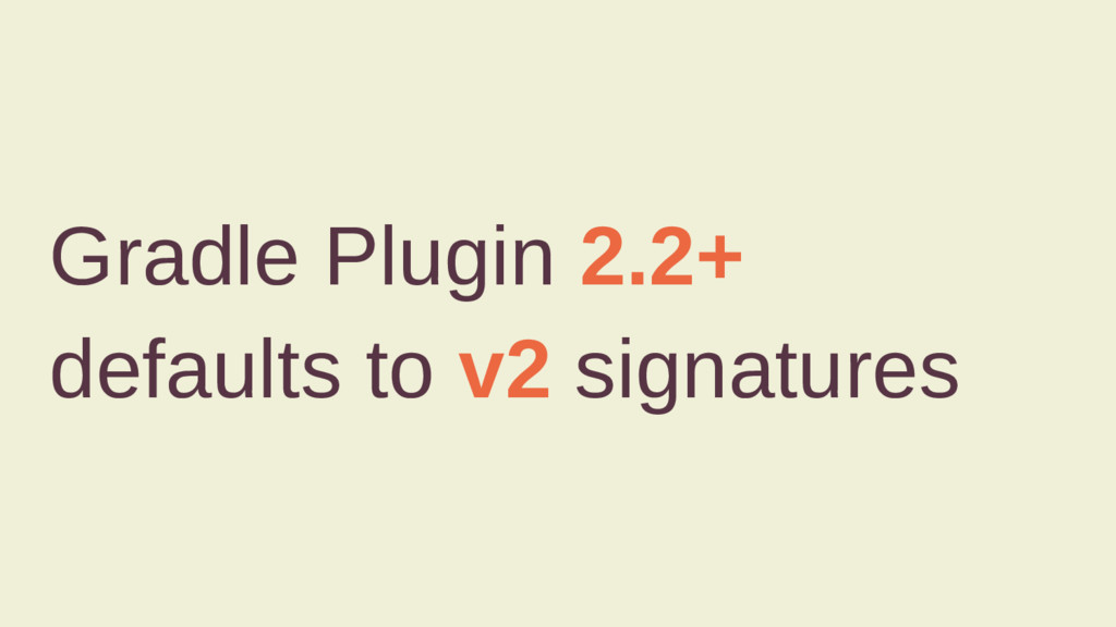 Gradle Plugin 2.2+ defaults to v2 signatures
