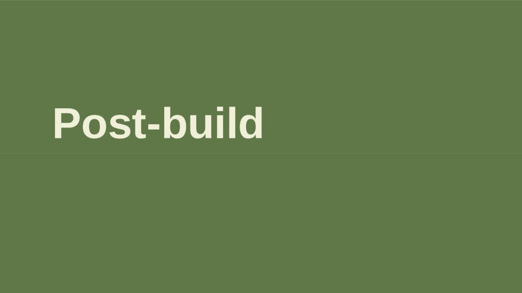 Post-build