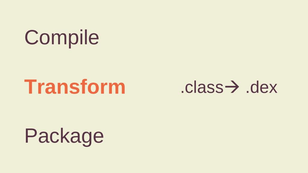 Compile Transform Package .classà .dex