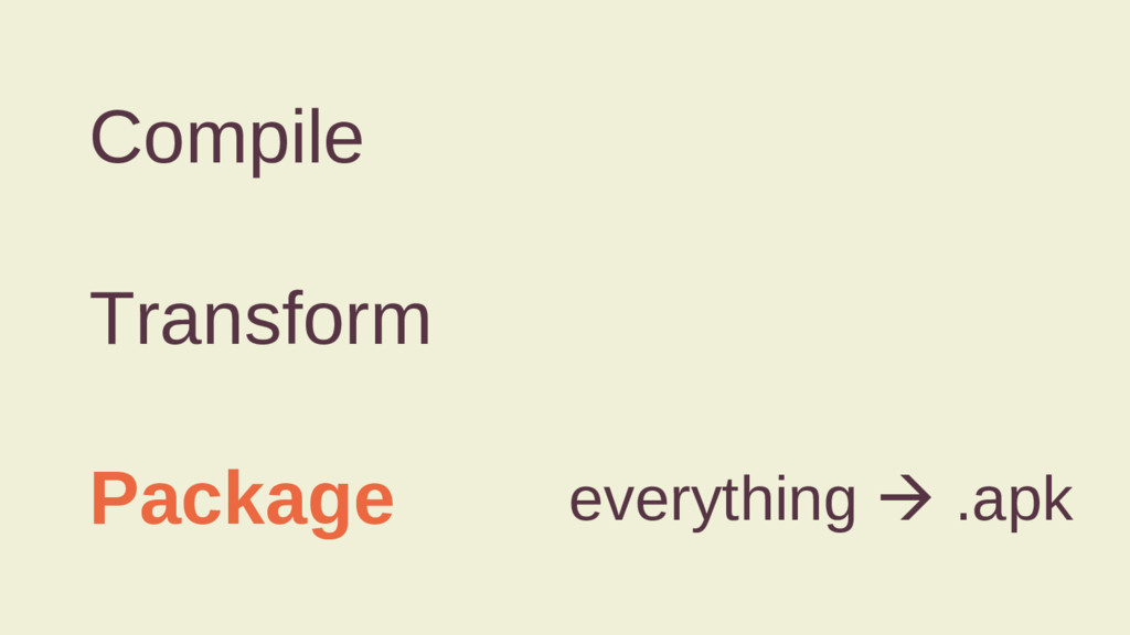 Compile Transform Package everything à .apk