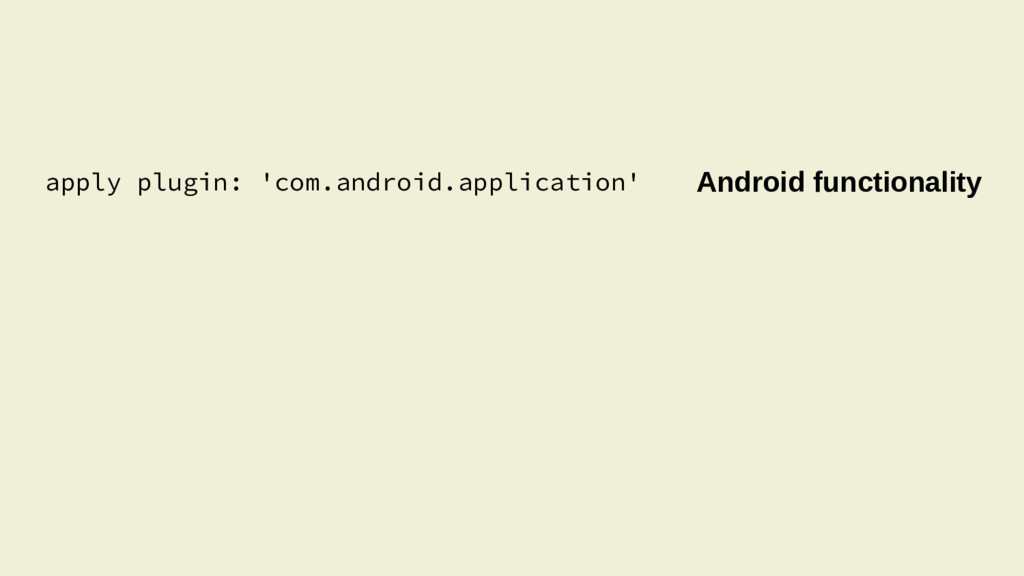 apply plugin: 'com.android.application' Android...
