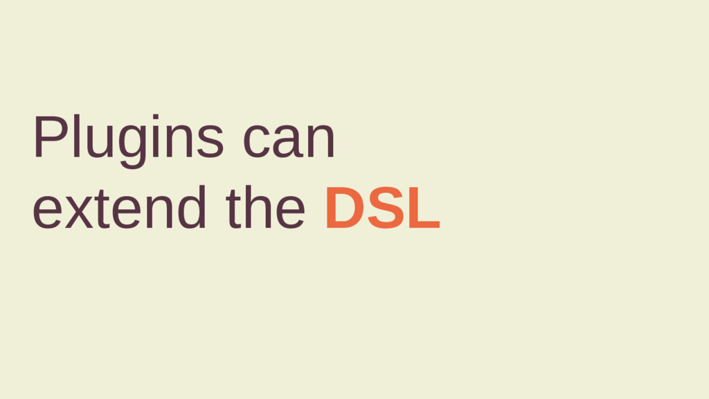 Plugins can extend the DSL