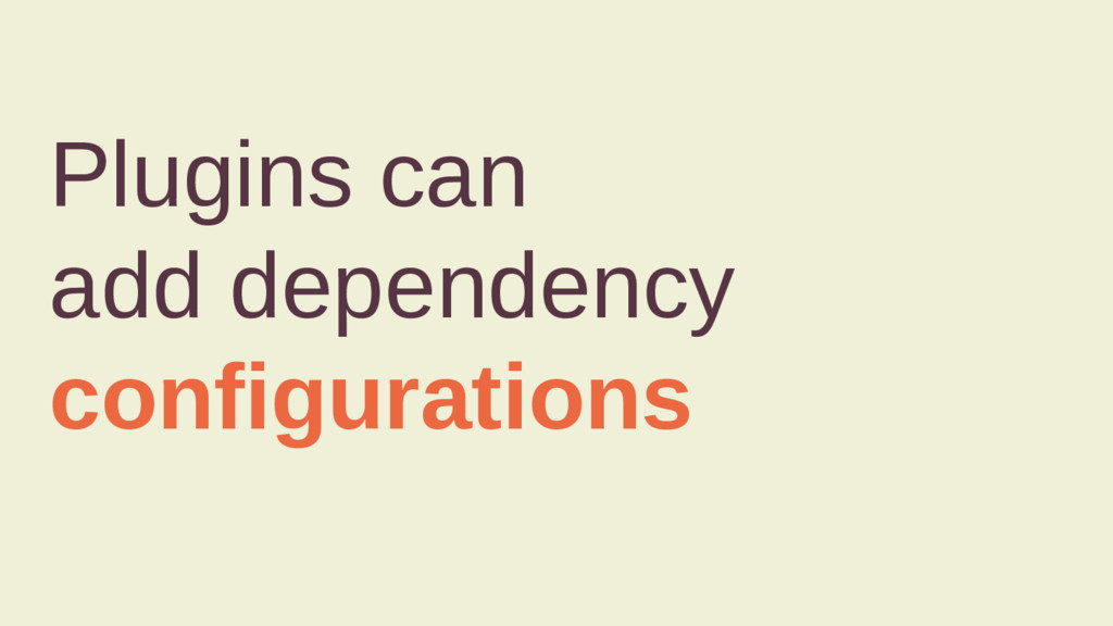 Plugins can add dependency configurations