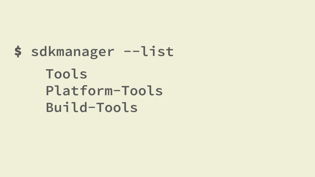 $ sdkmanager --list Tools Platform-Tools Build-...
