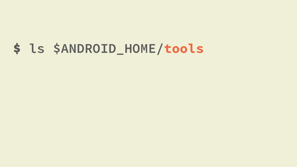 $ ls $ANDROID_HOME/tools