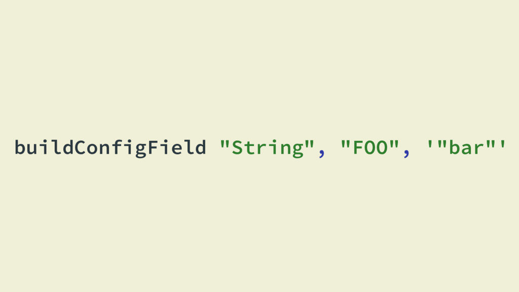 "buildConfigField ""String"", ""FOO"", '""bar""'"