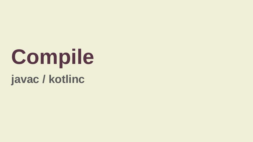 Compile javac / kotlinc