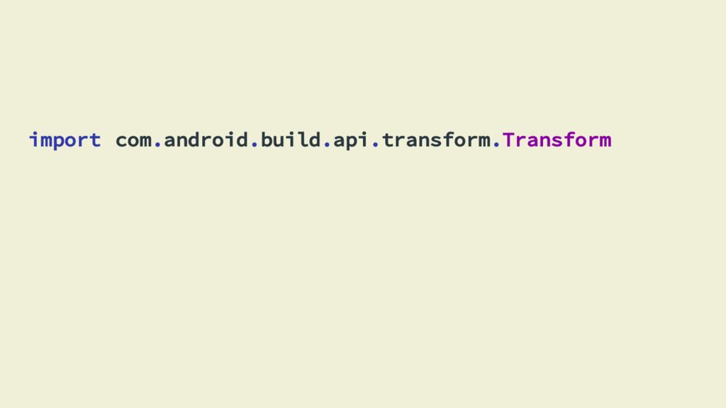 import com.android.build.api.transform.Transform