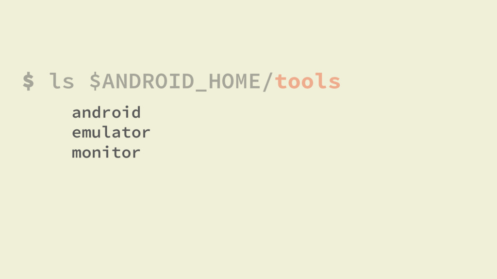 $ ls $ANDROID_HOME/tools android emulator monit...