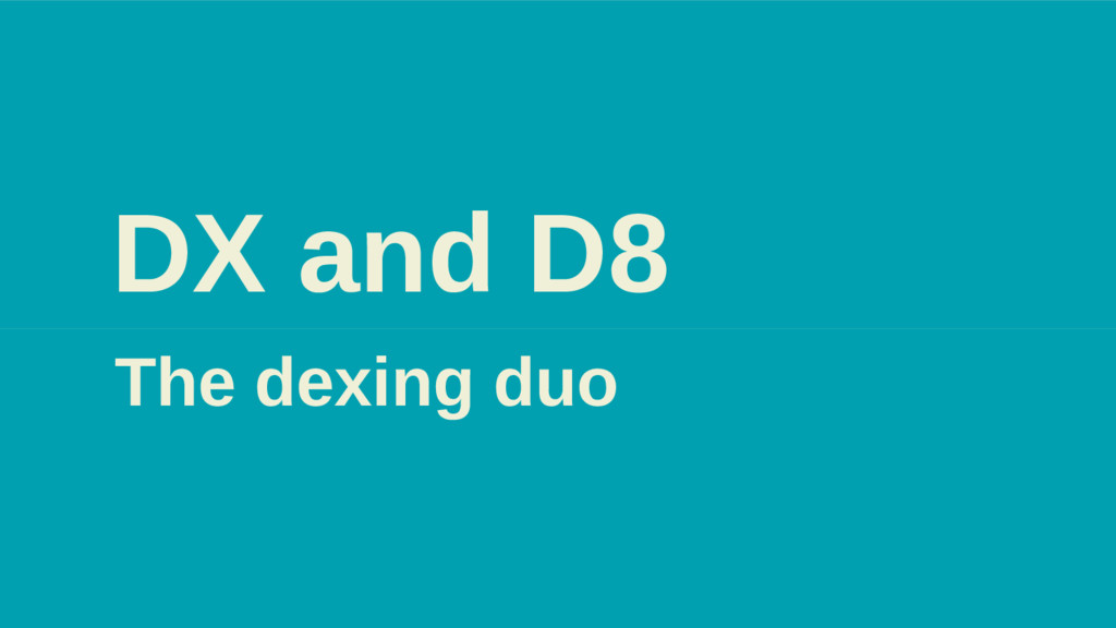 DX and D8 The dexing duo