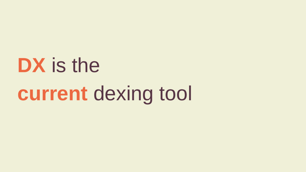 DX is the current dexing tool