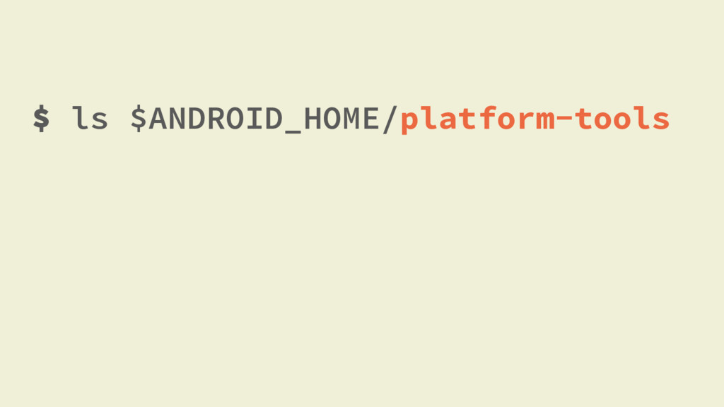 $ ls $ANDROID_HOME/platform-tools