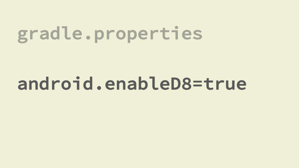 gradle.properties android.enableD8=true