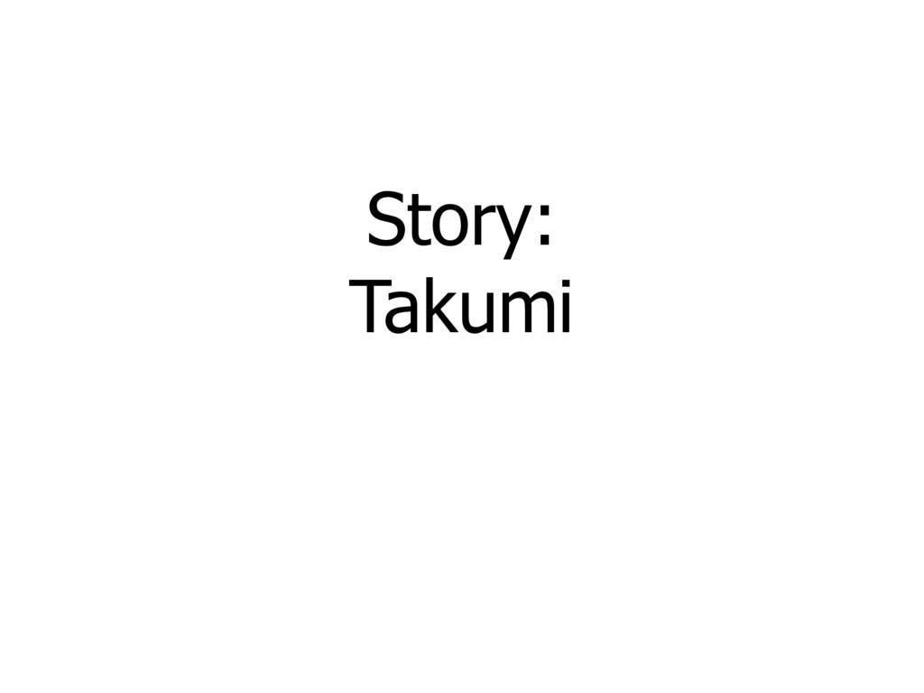 Story: Takumi