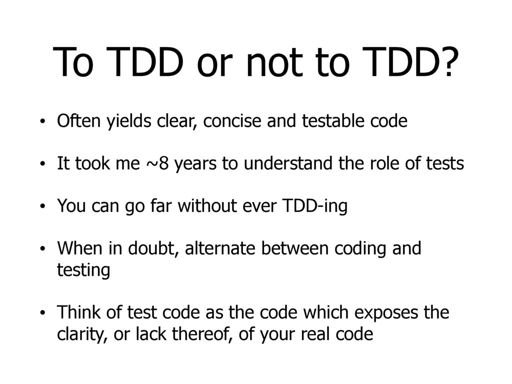 To TDD or not to TDD? • Often yields clear, con...