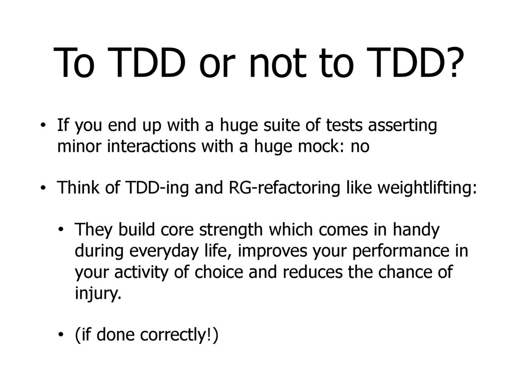 To TDD or not to TDD? • If you end up with a hu...