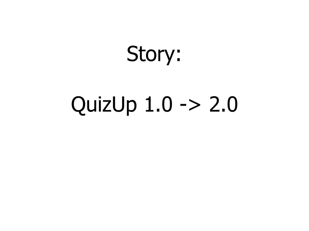 Story: QuizUp 1.0 -> 2.0