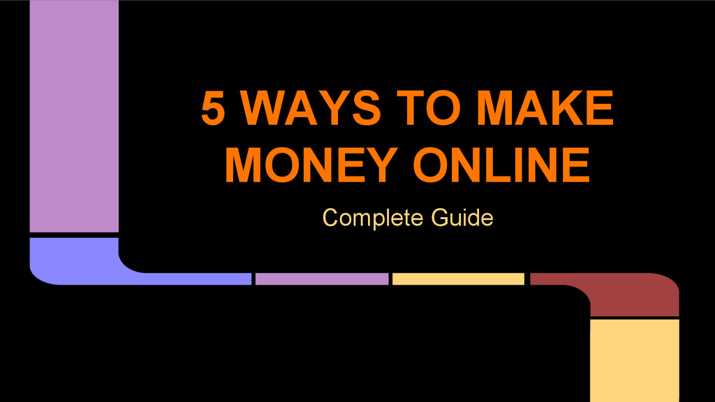 5 WAYS TO MAKE MONEY ONLINE Complete Guide