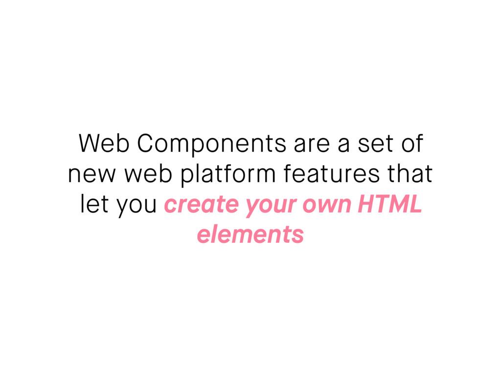 Web Components are a set of new web platform fe...