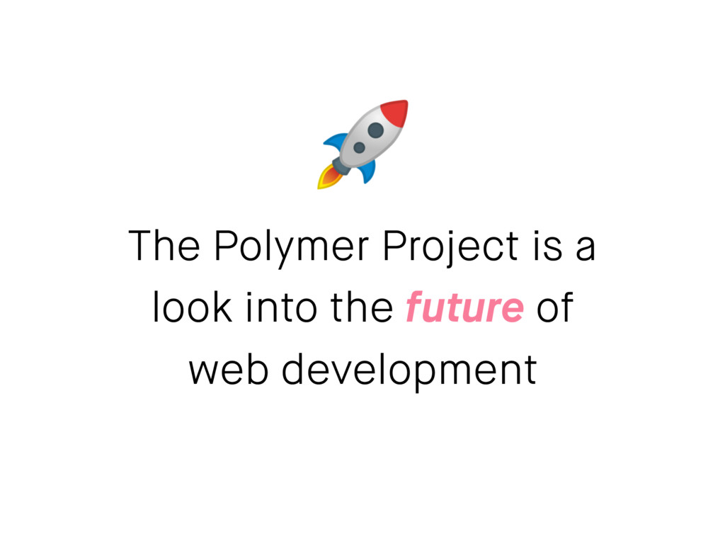 The Polymer Project is a look into the future o...
