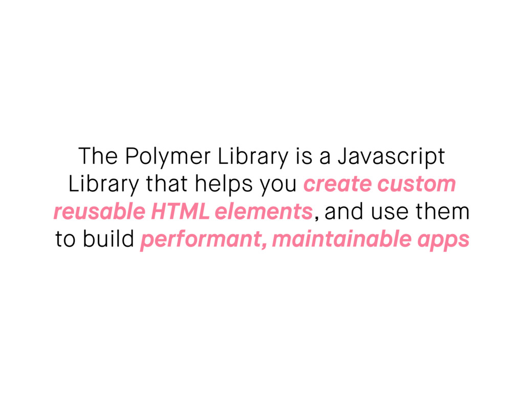 The Polymer Library is a Javascript Library tha...