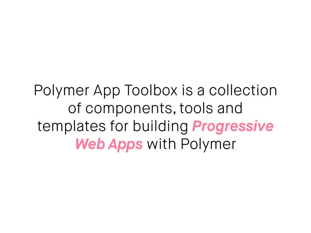 Polymer App Toolbox is a collection of componen...