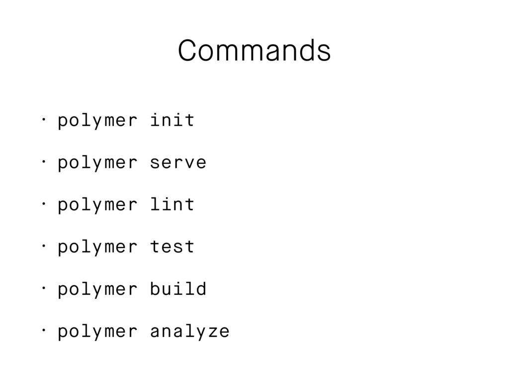 Commands • polymer init • polymer serve • polym...