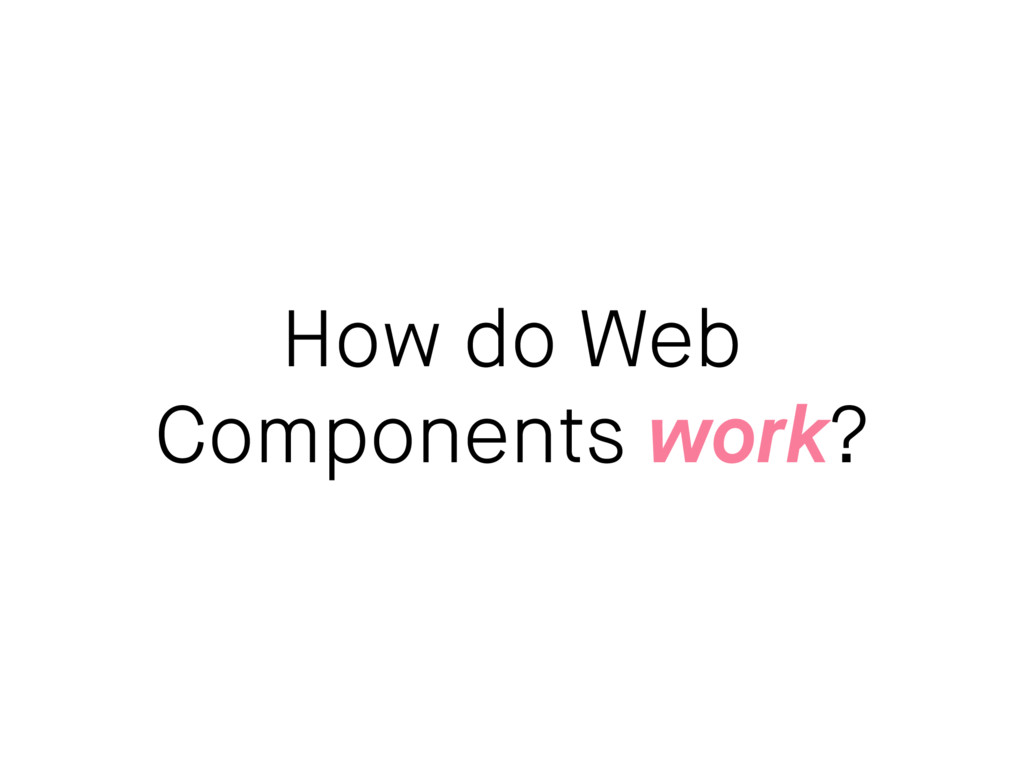 How do Web Components work?