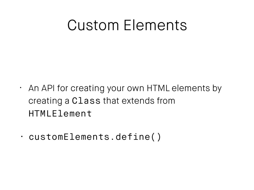 Custom Elements • An API for creating your own ...
