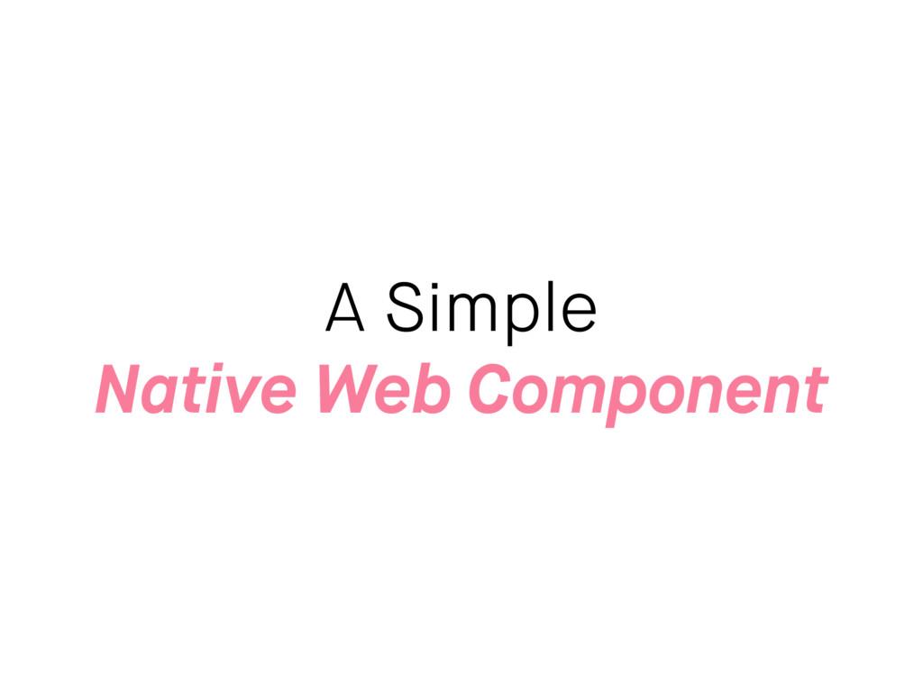 A Simple Native Web Component