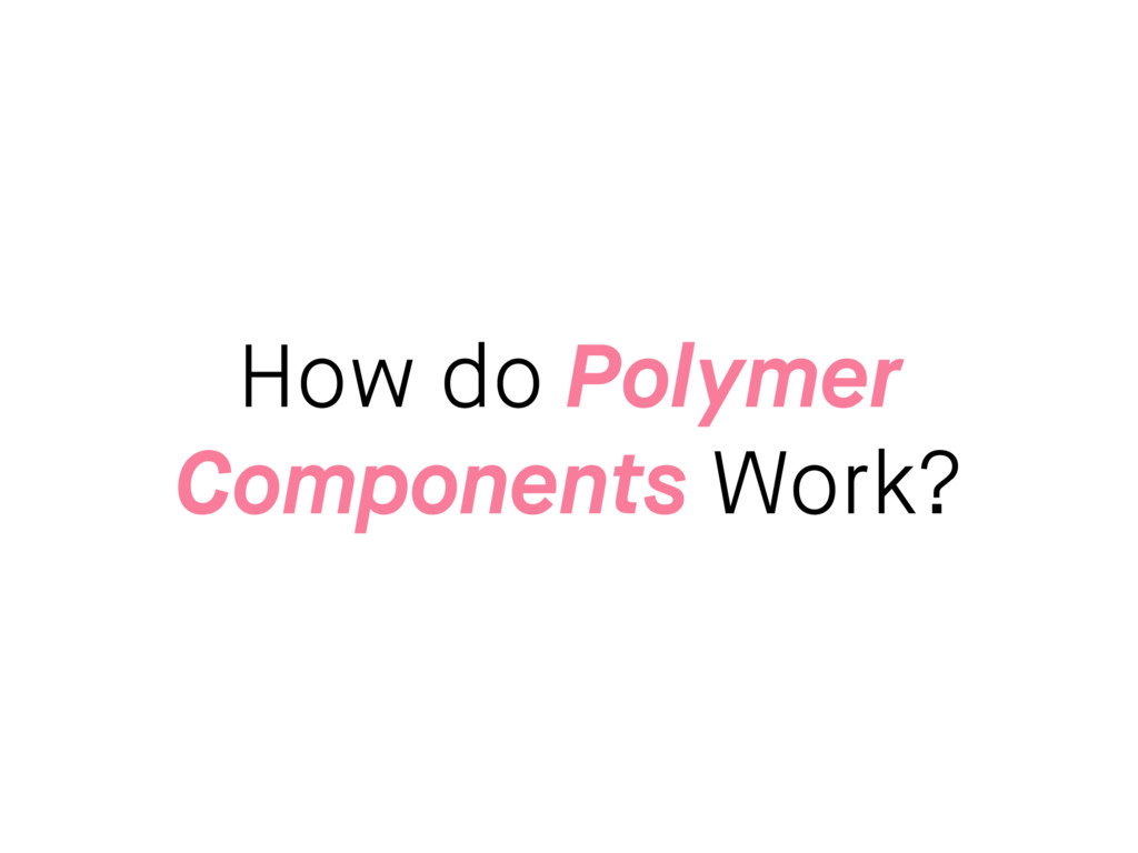 How do Polymer Components Work?