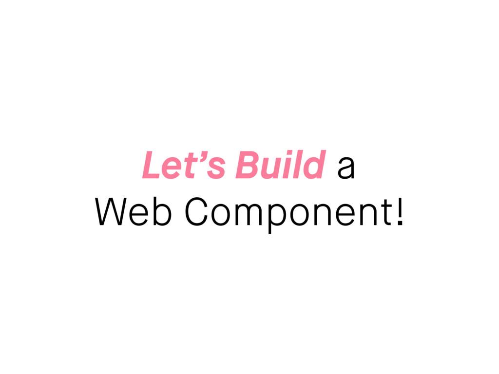 Let's Build a Web Component!
