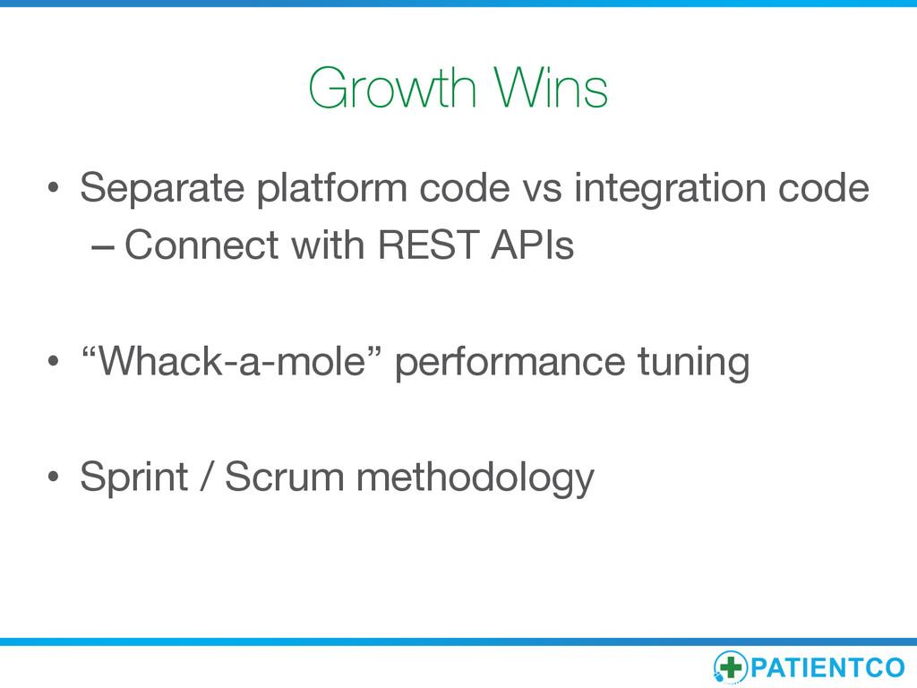 Growth Wins • Separate platform code vs integ...
