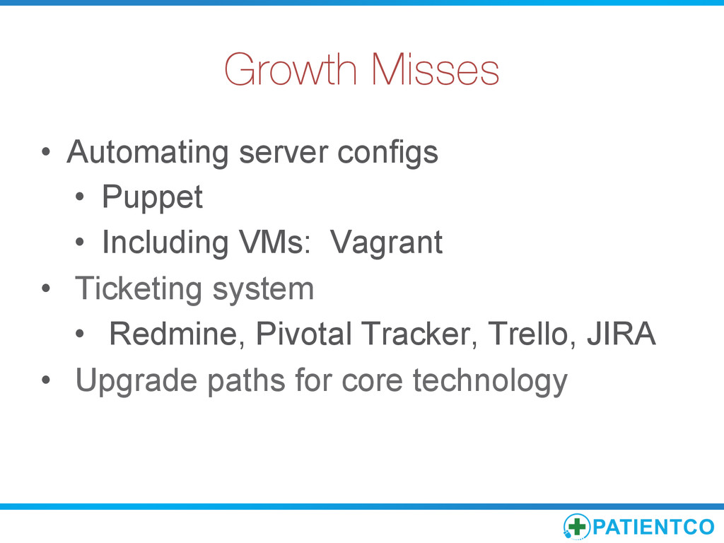 Growth Misses • Automating server configs • ...