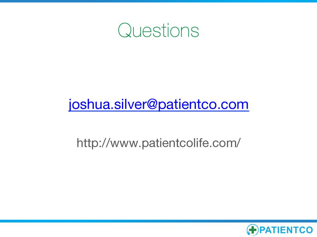 Questions   joshua.silver@patientco.com   ...