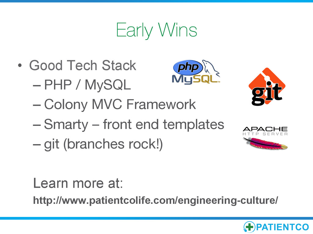 Early Wins • Good Tech Stack –PHP / MySQL –...