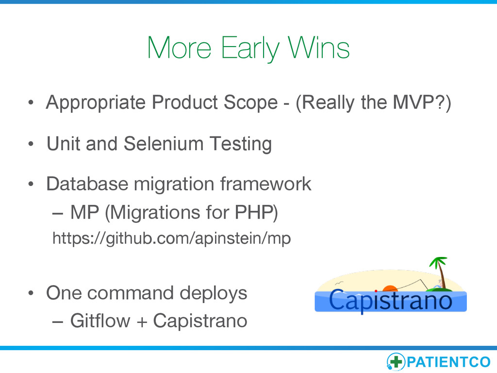 More Early Wins • Appropriate Product Scope -...