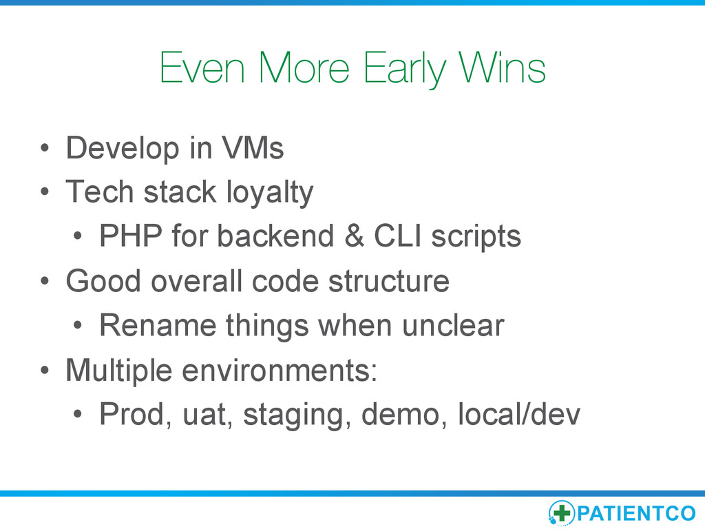 Even More Early Wins • Develop in VMs • Tech...