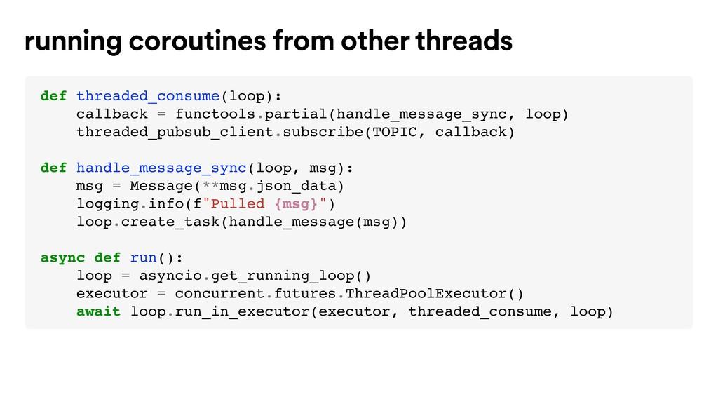 def threaded_consume(loop): callback = functool...