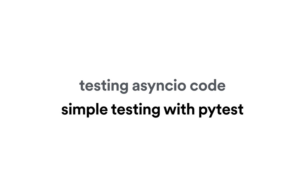 testing asyncio code simple testing with pytest