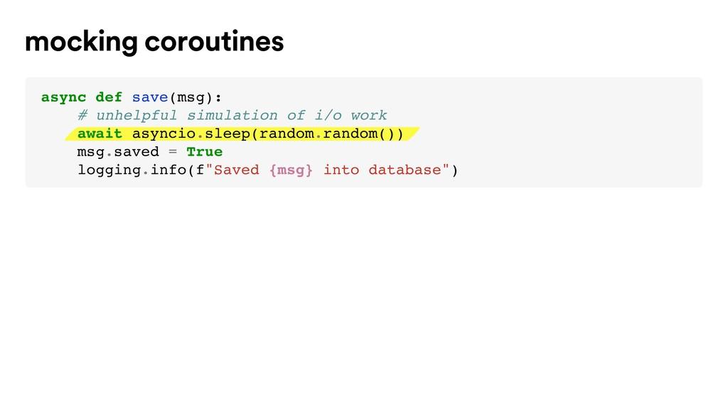 mocking coroutines async def save(msg): # unhel...