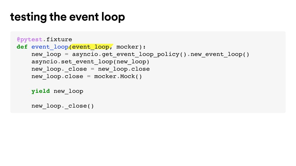 testing the event loop @pytest.fixture def even...
