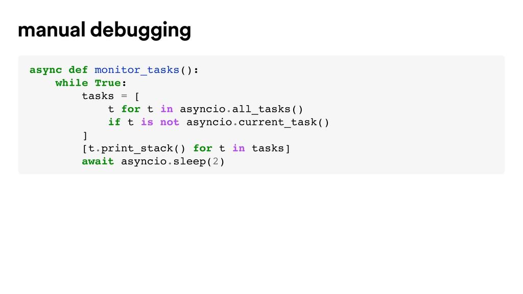 async def monitor_tasks(): while True: tasks = ...