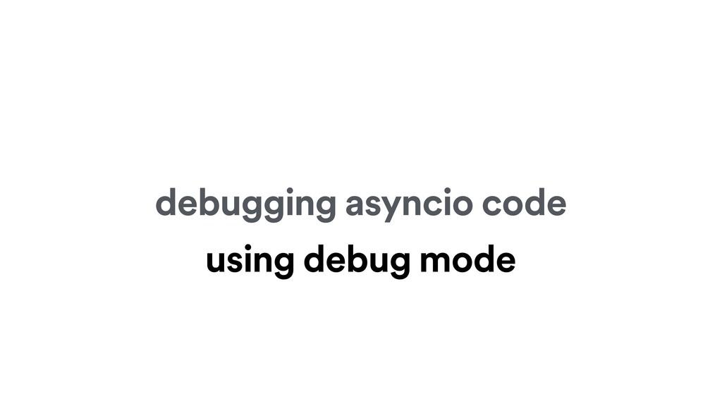 debugging asyncio code using debug mode