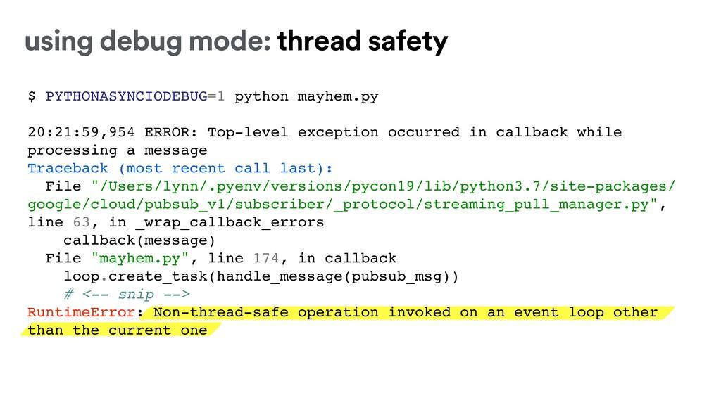 using debug mode: thread safety $ PYTHONASYNCIO...