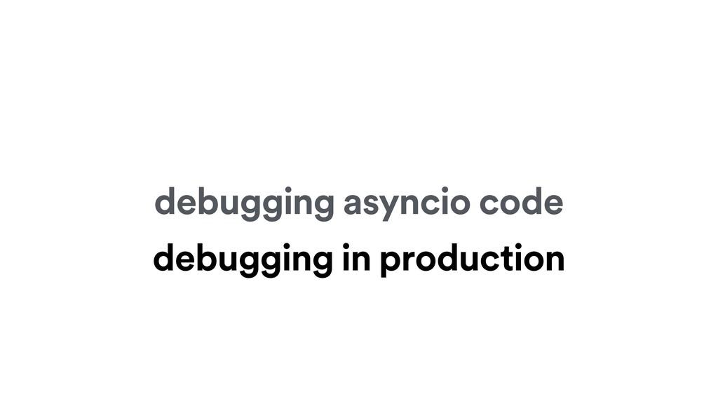 debugging asyncio code debugging in production