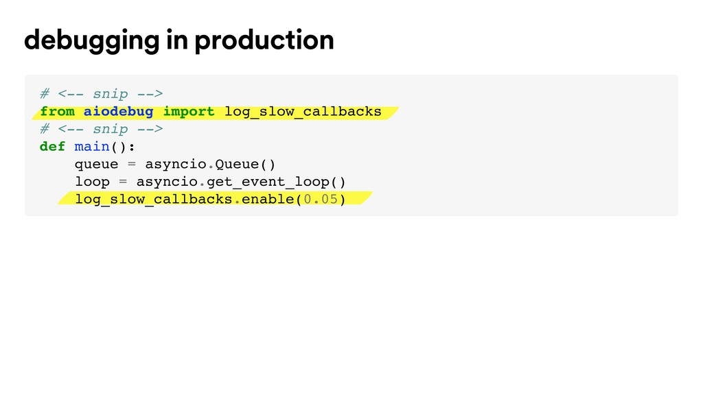 debugging in production # <-- snip --> from aio...