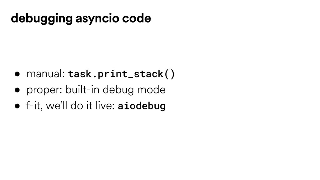 • manual: task.print_stack() • proper: built-in...