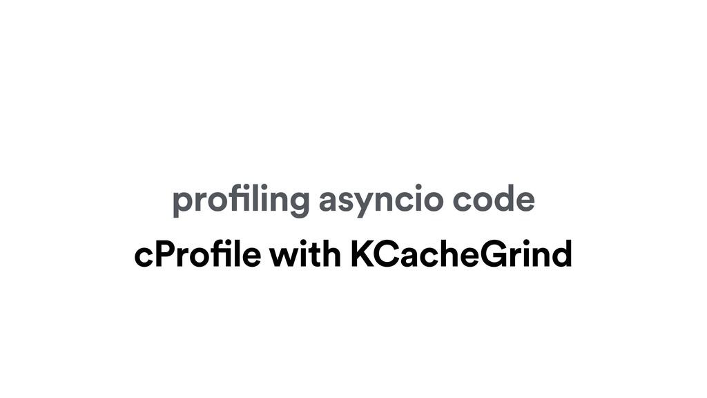 profiling asyncio code cProfile with KCacheGrind