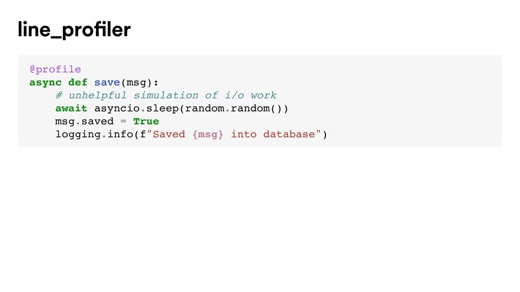 @profile async def save(msg): # unhelpful simul...